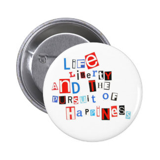 Life liberty & the pursuit of happiness pinback button