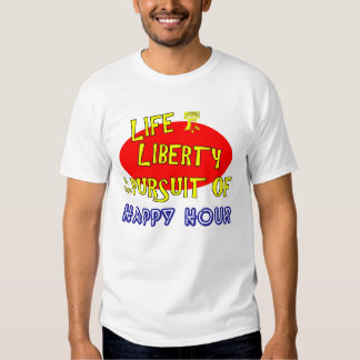 Life Liberty & The Pursuit Of Happy Hour T-Shirt