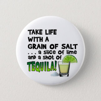 Life, Lime, Salt, TEQUILA! Cocktail Humor Pinback Button