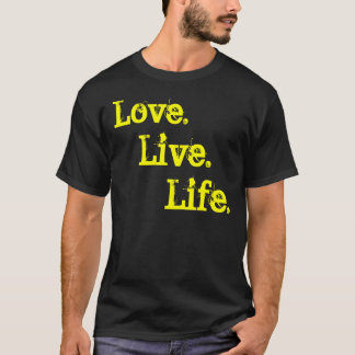 Life., Live., Love. T-Shirt