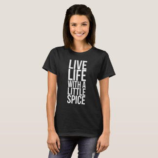 Life Live with a Little Spice Cooking Positivity T-Shirt