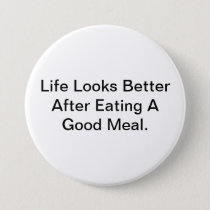 Life Looks Better After Eating A Good Meal. Button