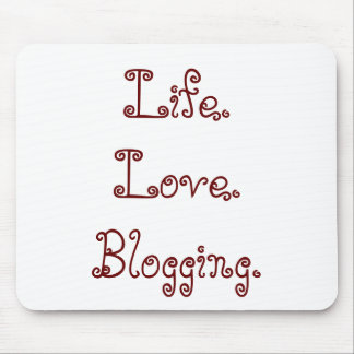 Life. Love. Blogging Mousepad
