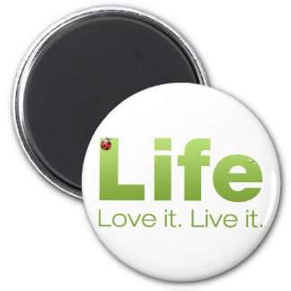 Life: Love it. Live it. 2 Inch Round Magnet