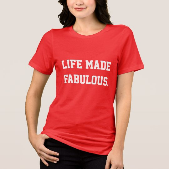 Life Made Fabulous. Be The Heroine ...T-shirt. T-Shirt