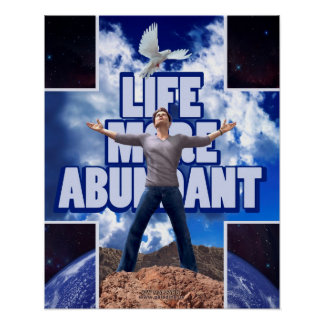 Life More Abundant - 20 x 16 Poster