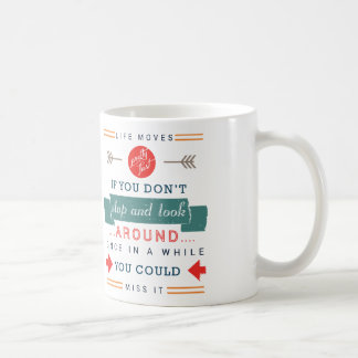 Life Moves Pretty Fast Could Miss It Typography Coffee Mug