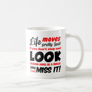 Life Moves Pretty Fast Quote Mug