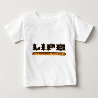 LIFE: Not a Punishment, Not a Choice Baby T-Shirt