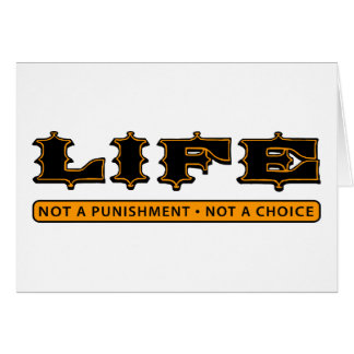 LIFE: Not a Punishment, Not a Choice Card