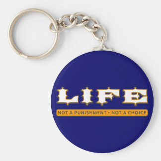 LIFE: Not a Punishment, Not a Choice Keychains