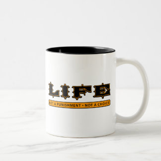 LIFE: Not a Punishment, Not a Choice Two-Tone Coffee Mug
