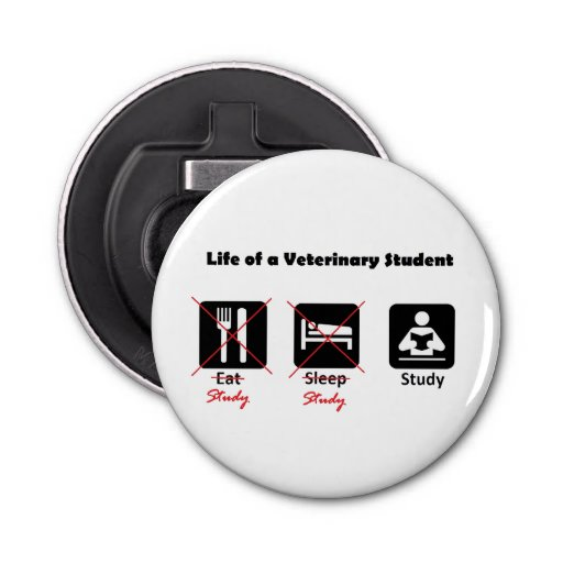 life of a vet student round bottle opener zazzle. Black Bedroom Furniture Sets. Home Design Ideas