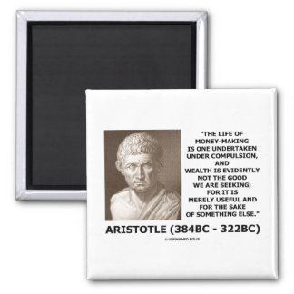 Life Of Money-Making Compulsion Wealth (Aristotle) 2 Inch Square Magnet