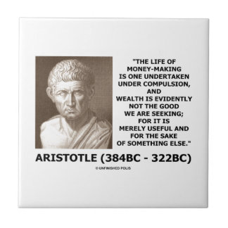 Life Of Money-Making Compulsion Wealth (Aristotle) Tile