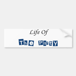 Life of the Party Car Bumper Sticker