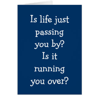 LIFE PASSING U BY, RUNNING YOU OVER-OVER THE HILL CARD