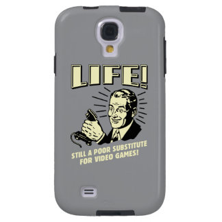 Life: Poor Subsitute For Video Games Galaxy S4 Case