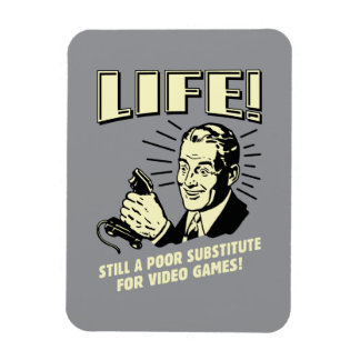 Life: Poor Subsitute For Video Games Magnet