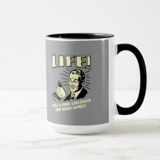 Life: Poor Subsitute For Video Games Mug