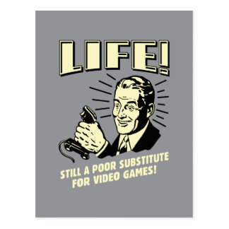 Life: Poor Subsitute For Video Games Postcard