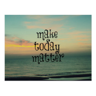Life Quote Affirmation; Make Today Matter Postcard