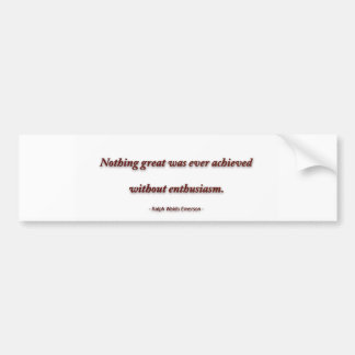 Life Quote by Ralph Waldo Emerson - Nothing great Bumper Sticker