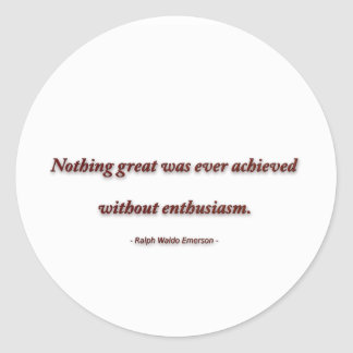 Life Quote by Ralph Waldo Emerson - Nothing great Classic Round Sticker