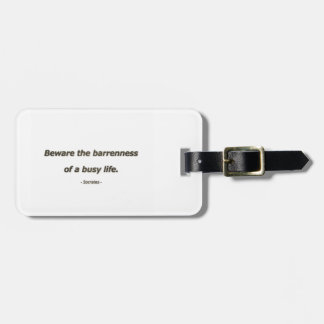 Life Quote by Socrates - Beware the barrenness of Bag Tag