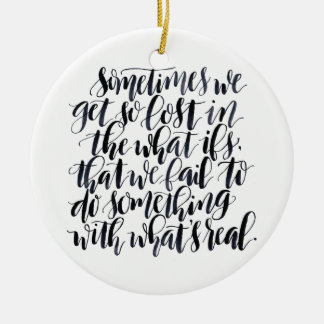 Life Quotes: Sometimes We Get So Lost In The What Ceramic Ornament