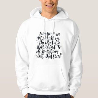 Life Quotes: Sometimes We Get So Lost In The What Hooded Sweatshirt