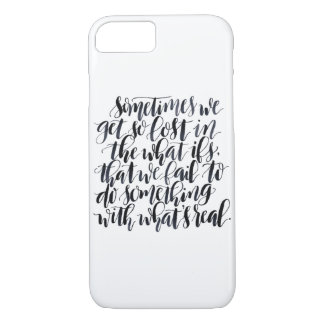 Life Quotes: Sometimes We Get So Lost In The What iPhone 7 Case