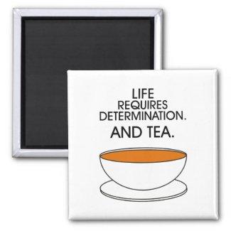 Life requires determination. And tea. (© Mira) Magnet