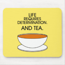 Life requires determination. And tea. (© Mira) Mouse Pad