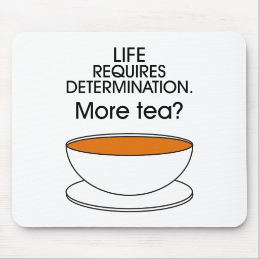Life requires determination. More tea? Mouse Pad
