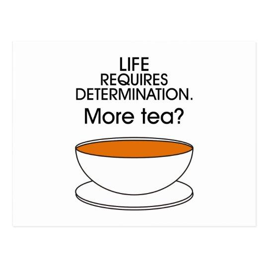 Life requires determination. More tea? Postcard