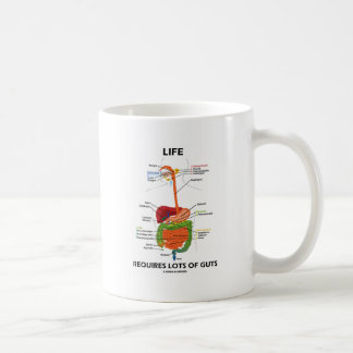 Life Requires Lots Of Guts (Digestive System) Coffee Mug
