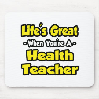 Life s Great When You re a Health Teacher Mouse Pad