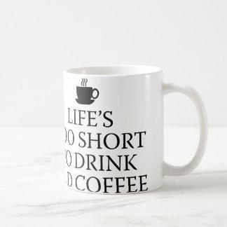Life's Too Short To Drink Bad Coffee Coffee Mug