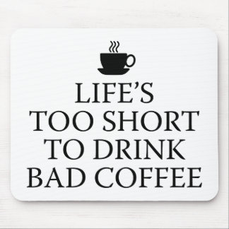 Life's Too Short To Drink Bad Coffee Mouse Pad