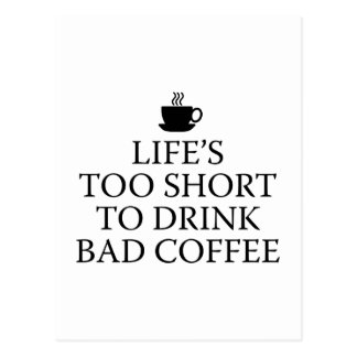Life's Too Short To Drink Bad Coffee Postcard
