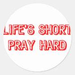 Life' Short Pray Hard Classic Round Sticker