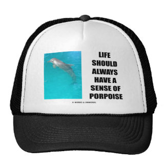 Life Should Always Have A Sense Of Porpoise Trucker Hats