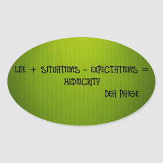 life + situations-expectation= mediocrity oval sticker