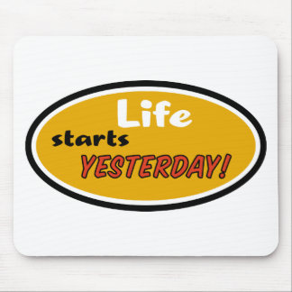 Life Starts Yesterday... Mouse Pad