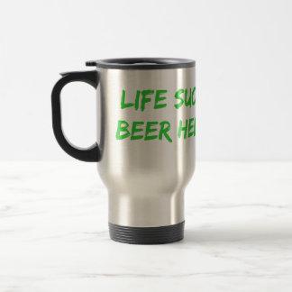 Life Sucks Beer Helps Travel Mug