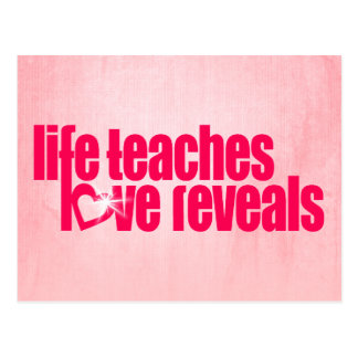 """life teaches love reveals"" pink slogan postcard"