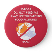 Life Threatening Fish Allergy Pin, Don't Feed Pinback Button
