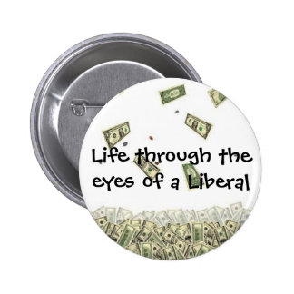 Life through the eyes of a Liberal 2 Inch Round Button