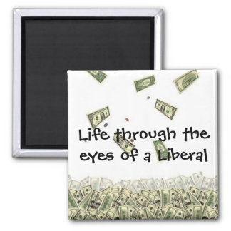 Life through the eyes of a Liberal 2 Inch Square Magnet